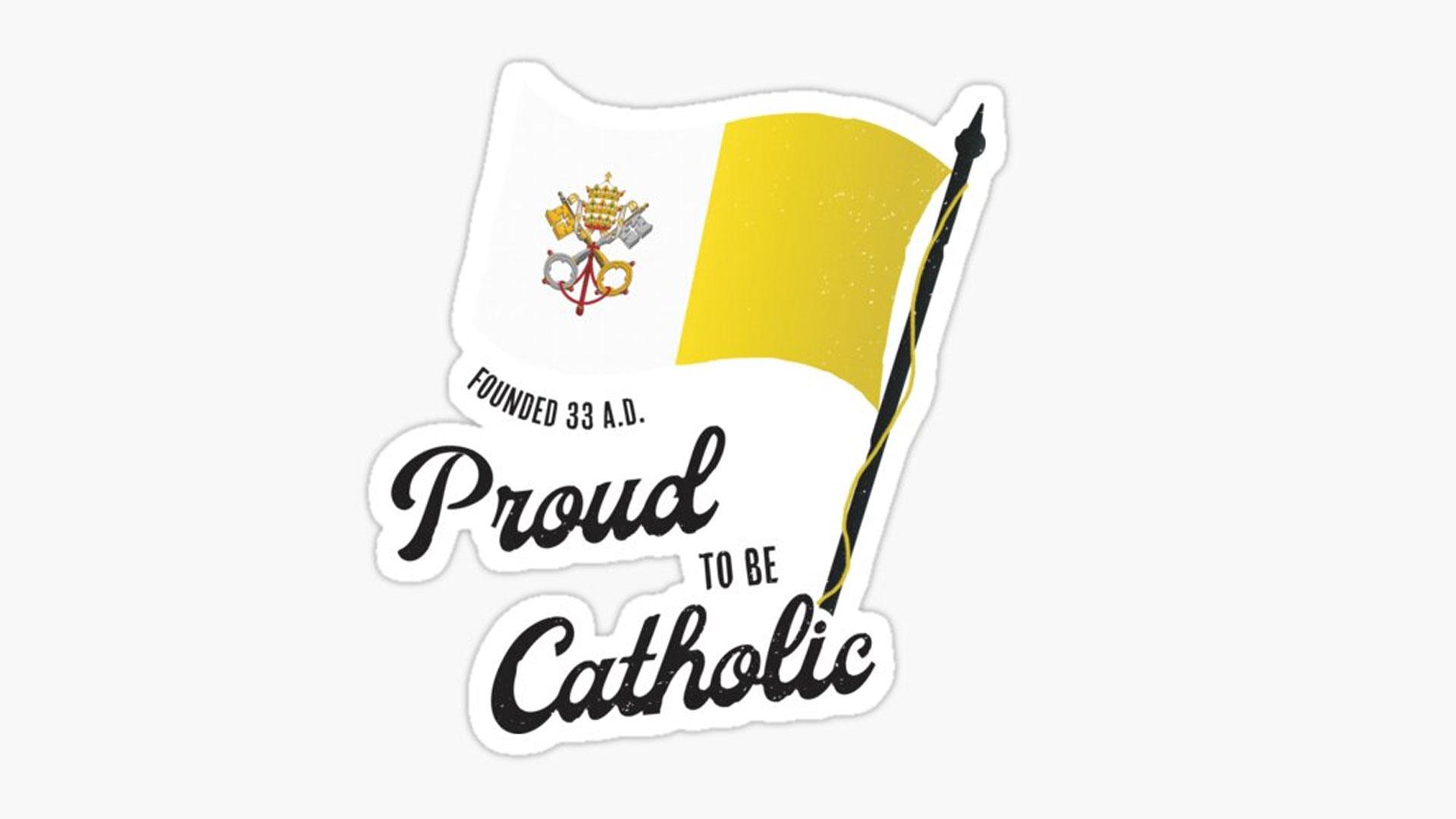 """""""Hãy Hãnh Diện, Vì Bạn Là Người Công Giáo"""""""